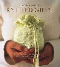 Last Minute Gifts: Last-Minute Knitted Gifts by Joelle Hoverson (2004, Hardcover)