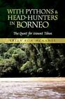 With Pythons & Head-hunters in Borneo by Brian Row McNamee 9781436324205