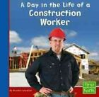 a Day in The Life of a Construction Worker 9780736825054 P H