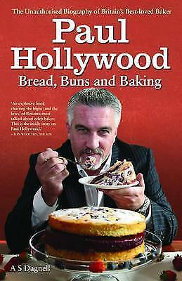 1 of 1 - A. S Dagnell, Paul Hollywood - Bread, Buns and Baking: The Unauthorised Biograph