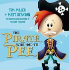 The Pirate Who Had to Pee by Tim Miller (Paperback, 2014)