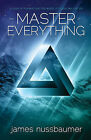 Master of Everything: A Story of Mankind and the World of Illusion We Call Life by James Nussbaumer (Paperback, 2015)