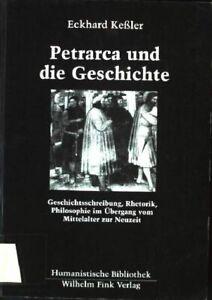 Petrarca und die Geschichte : Geschichtsschreibung, Rhetorik, Philosophie im Übe