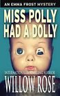 Miss Polly Had a Dolly: Emma Frost Mystery #2 by Willow Rose (Paperback / softback, 2013)