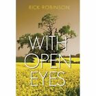 With Open Eyes Rick Robinson Authorhouse Paperback 9781449096557