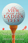 The View from the Ladies Tees: Tales of Love, Laughter and Tears on the Golf Course by Peggy Strachan (Paperback, 2008)