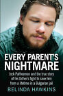 Every Parent's Nightmare: Jock Palfreeman and the True Story of His Father's Fight to Save Him from a Lifetime in a Bulgarian Jail by Belinda Hawkins (Paperback, 2014)