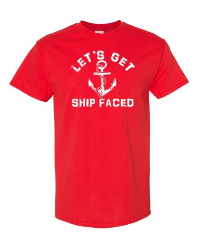 Let/'s Get Ship Faced Drinking Boat Sailing Men/'s Tee Shirt 963