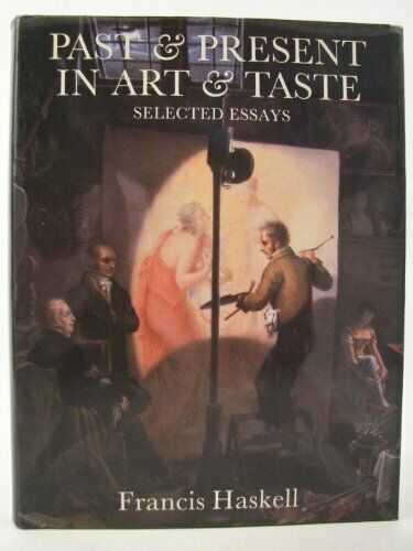 PAST AND PRESENT IN ART AND TASTE: SELECTED ESSAYS By Francis Haskell **Mint**