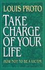 Take Charge of Your Life by Louis Proto (Paperback, 1993)