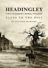 Headingley, This Pleasant Rural Village: Clues to the Past by Eveleigh Bradford (Paperback, 2008)