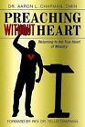 Preaching Without Heart: Returning to the True Heart of Ministry by Dr. Aaron L. Chapman DMIN (Paperback, 2013)