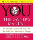 YOU - The Owner's Manual : An Insider's Guide to the Body That Will Make You Healthier and Younger by Ted Spiker, Mehmet C. Oz, Michael F. Roizen and Liz Oz (2005, Hardcover)