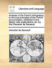 Analysis of the French Orthography; Or the True Principles of the French Pronunciation, Exhibited in Five Tables; With Explanations, &C. by the Chevalier de Sauseuil. by Chevalier De Sauseuil (Paperback / softback, 2010)