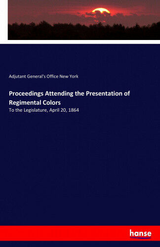 Proceedings Attending the Presentation of Regimental Colors: To the