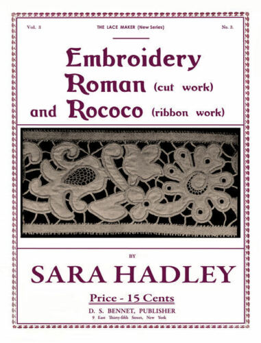 Sara Hadley #3.03 c.1906 Instructions in Rococo /& Roman Cut Work Embroidery