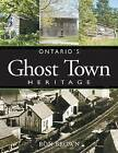 Ontario's Ghost Town Heritage by Ron Brown (Paperback / softback, 2007)