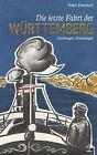 Die letzte Fahrt der Württemberg von Volker Ebersbach (2012, Gebundene Ausgabe)