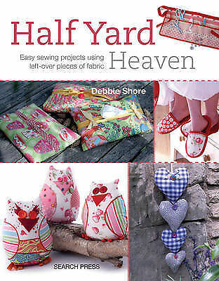 Half Yard Heaven: Easy Sewing Projects Using Left-Over Pieces of Fabric by...