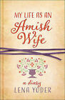 My Life as an Amish Wife: A Diary by Lena Yoder (Paperback, 2015)