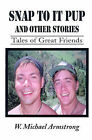Snap to It Pup: And Other Stories by W Michael Armstrong (Paperback / softback, 2000)