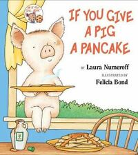 If You Give...: If You Give a Pig a Pancake by Laura Joffe Numeroff (1998, Hardcover)