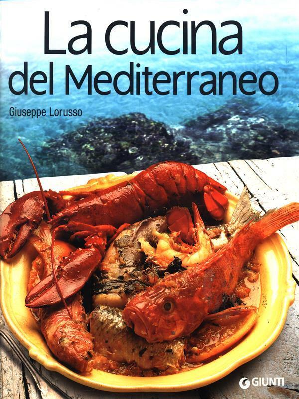 LA CUCINA DEL MEDITERRANEO CUCINA / VINO GIUSEPPE LORUSSO GIUNTI 2006.
