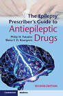 Epilepsy Prescriber's Guide to Antiepileptic Drugs: An International Comparison by Philip N. Patsalos (Paperback, 2013)