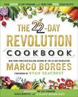 The 22-Day Revolution Cookbook : The Ultimate Resource for Unleashing the Life-Changing Health Benefits of a Plant-Based Diet by Marco A. Borges (2016, Hardcover)
