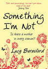 Something I'm Not by Lucy Beresford (Paperback, 2009)