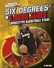 Six Degrees of Lebron James: Connecting Basketball Stars by Mike Lohre (Hardback, 2015)
