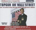 Topgun on Wall Street: Why the United States Military Should Run Corporate America by Lieutenant Commander Jeffery Lay (CD-Audio, 2013)