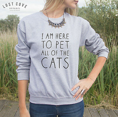 * I Am Here To Pet All The Cats Jumper Sweater Sweatshirt Top Gift Cat Lover *