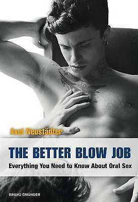 The Better Blow Job: Everything You Need to Know About Oral Sex by Axel...
