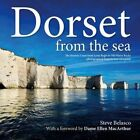Dorset from the Sea: The Jurassic Coast from Lyme Regis to Old Harry Rocks Photographed from its Best Viewpoint ... the Sea by Steve Belasco (Hardback, 2015)