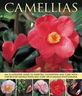 Camellias: An Illustrated Guide to Varieties, Cultivation and Care, with Step-by-step Instructions and Over 140 Stunning Photographs by Andrew Mikolajskj (Paperback, 2014)