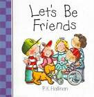Let's be Friends by P. K. Hallinan (Board book, 2005)