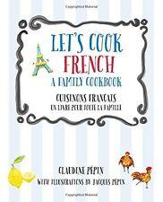 Let's Cook French, A Family Cookbook: Cuisinons Francais, Un livre pour toute la
