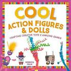 Cool Action Figures & Dolls  : Crafting Creative Toys & Amazing Games by Rebecca Felix (Hardback, 2016)