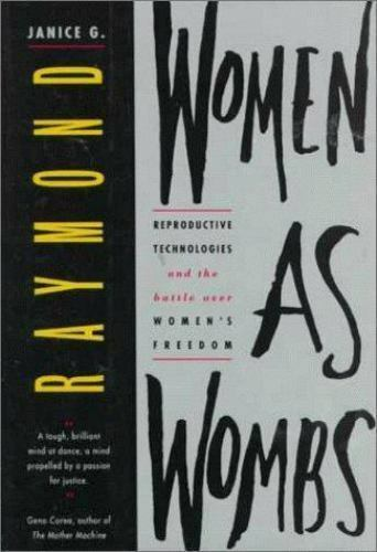 Women As Wombs: Reproductive Technologies and the Battle over Women's Freedom