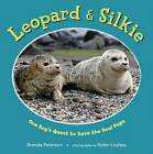 Leopard & Silkie  : One Boy's Quest to Save the Seal Pups by Brenda Peterson (Hardback, 2012)