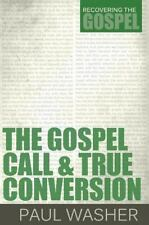 The Gospel Call and True Conversion by Paul Washer (2013, Paperback)
