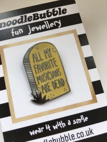 All my Favorite Musicians Are Dead Enamel lapel Pin Badge UK Seller FREEPOST