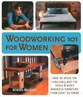 Woodworking 101 for Women : How to Speak the Language, Buy the Tools and Build Fabulous Furniture from Start to Finish by Marilyn MacEwen (2006, Paperback)