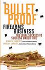 The Bulletproof Firearms Business - The Legal Secrets to Success Under Fire by Angela V Langlotz, Bennet K Langlotz (Paperback / softback, 2008)