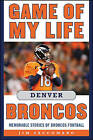 Game of My Life Denver Broncos: Memorable Stories of Broncos Football by Jim Saccomano (Hardback, 2016)