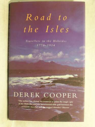 1 of 1 - The Road to the Isles: Travellers in the Hebrides 1770 to 1914, Cooper, Derek, E
