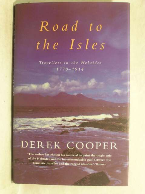 The Road to the Isles: Travellers in the Hebrides 1770 to 1914, Cooper, Derek, E