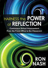 Harness the Power of Reflection: Continuous School Improvement from the Front Office to the Classroom by Ron J. Nash (Paperback, 2011)