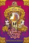 Ever After High 01. Die Schule der Herzenswünsche von Shannon Hale (2013, Gebundene Ausgabe)